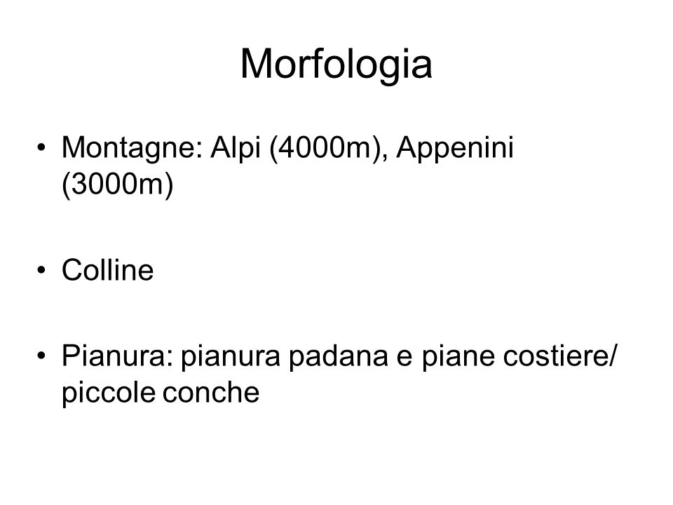 Morfologia Montagne: Alpi (4000m), Appenini (3000m) Colline