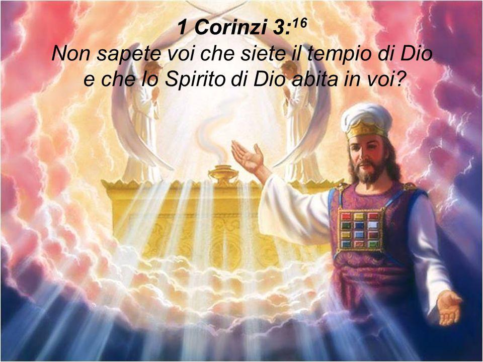 1 Corinzi 3:16 Non sapete voi che siete il tempio di Dio e che lo Spirito di Dio abita in voi