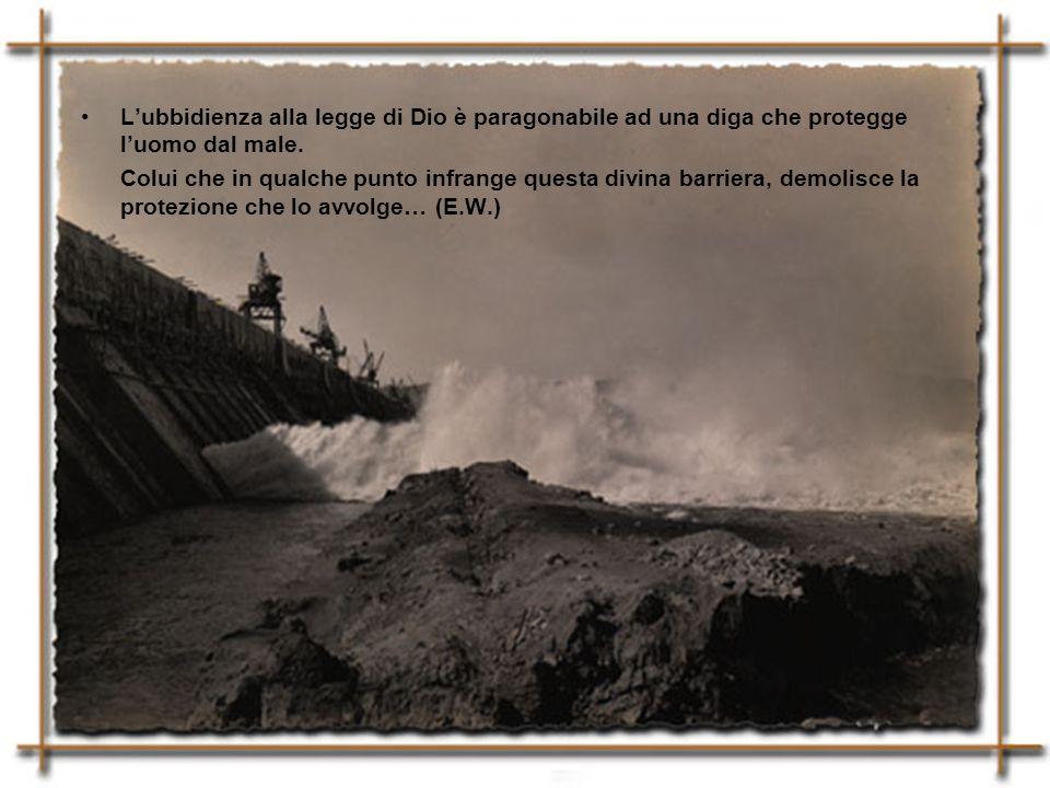 L'ubbidienza alla legge di Dio è paragonabile ad una diga che protegge l'uomo dal male.