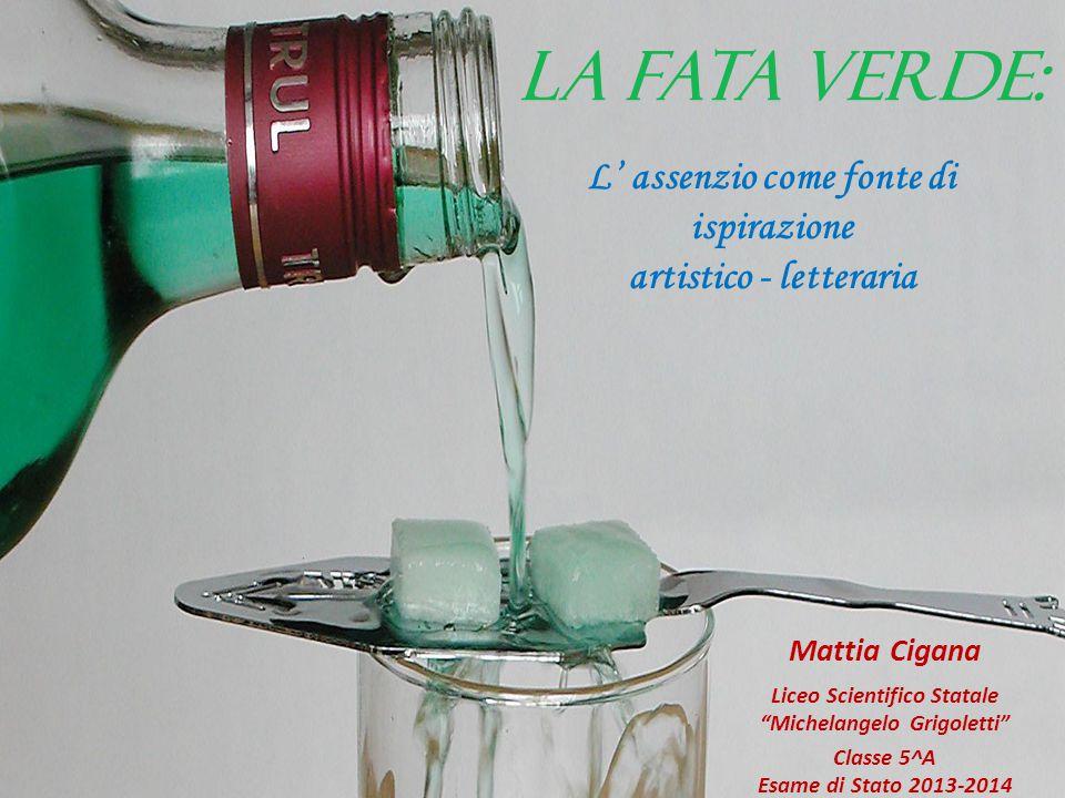 LA FATA VERDE: L' assenzio come fonte di ispirazione artistico - letteraria. Mattia Cigana.