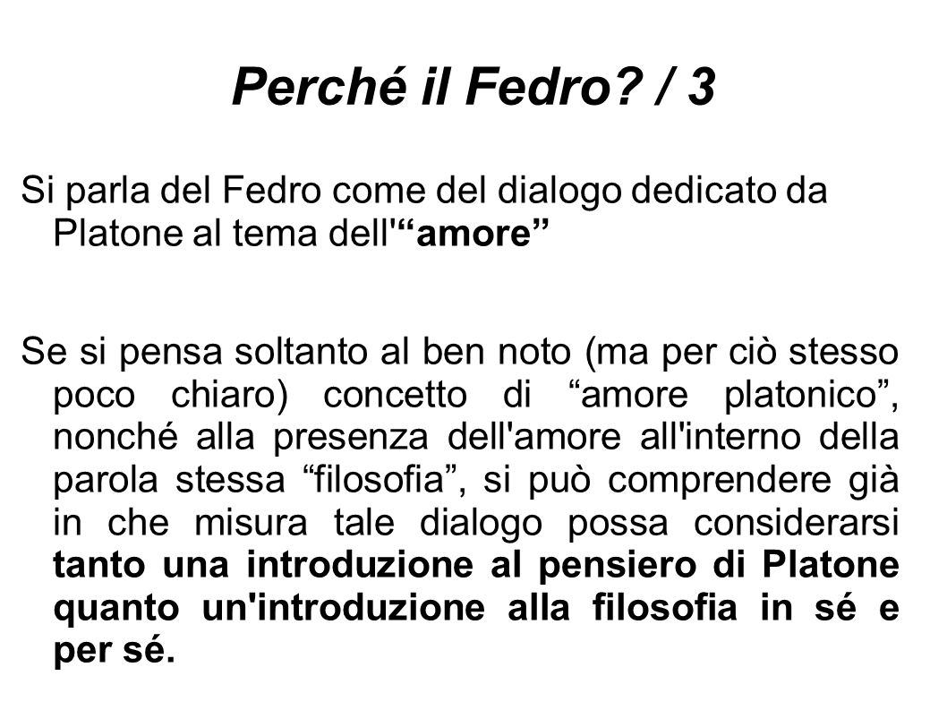 Perché il Fedro / 3 Si parla del Fedro come del dialogo dedicato da Platone al tema dell amore