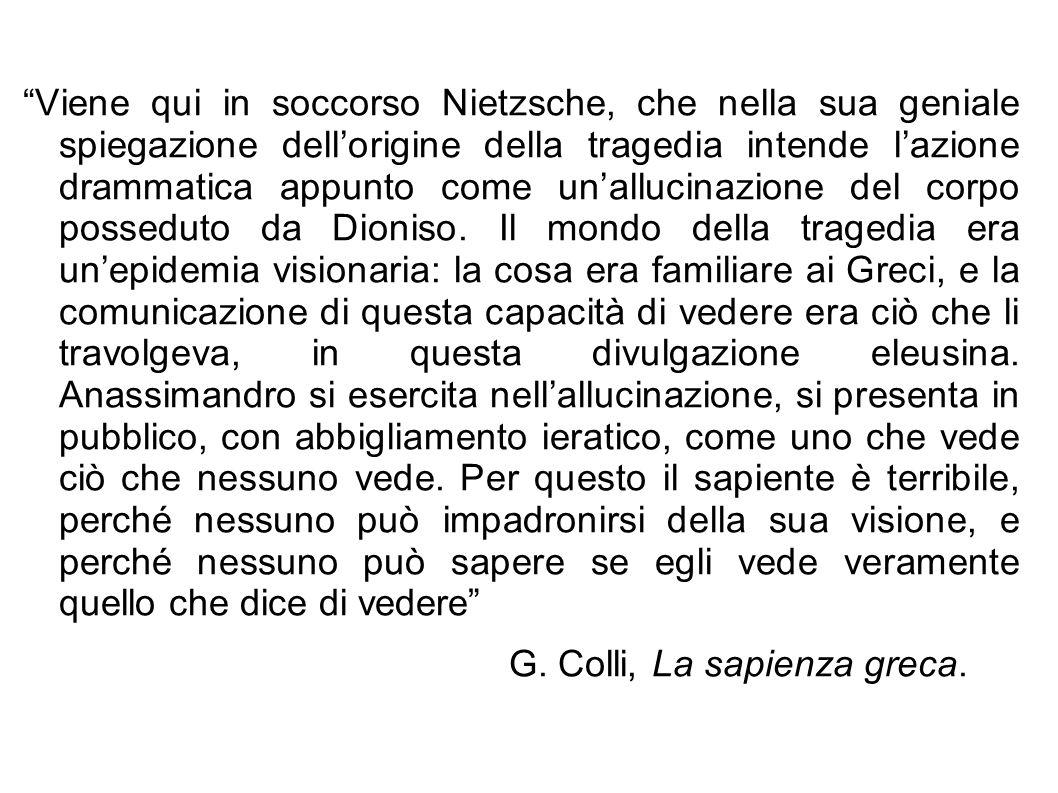 Viene qui in soccorso Nietzsche, che nella sua geniale spiegazione dell'origine della tragedia intende l'azione drammatica appunto come un'allucinazione del corpo posseduto da Dioniso.