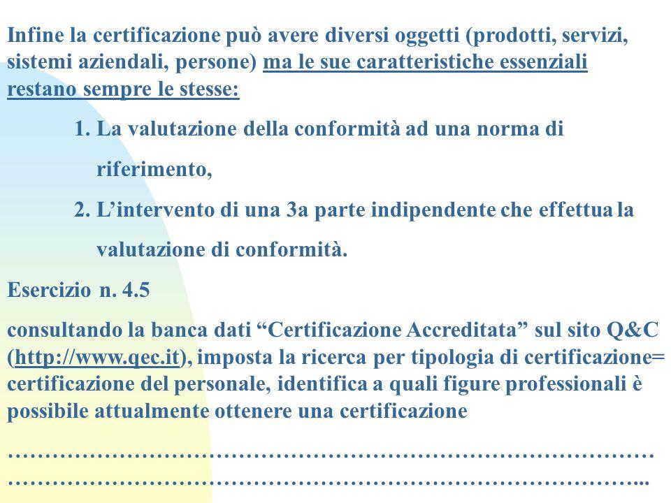 Infine la certificazione può avere diversi oggetti (prodotti, servizi, sistemi aziendali, persone) ma le sue caratteristiche essenziali restano sempre le stesse: