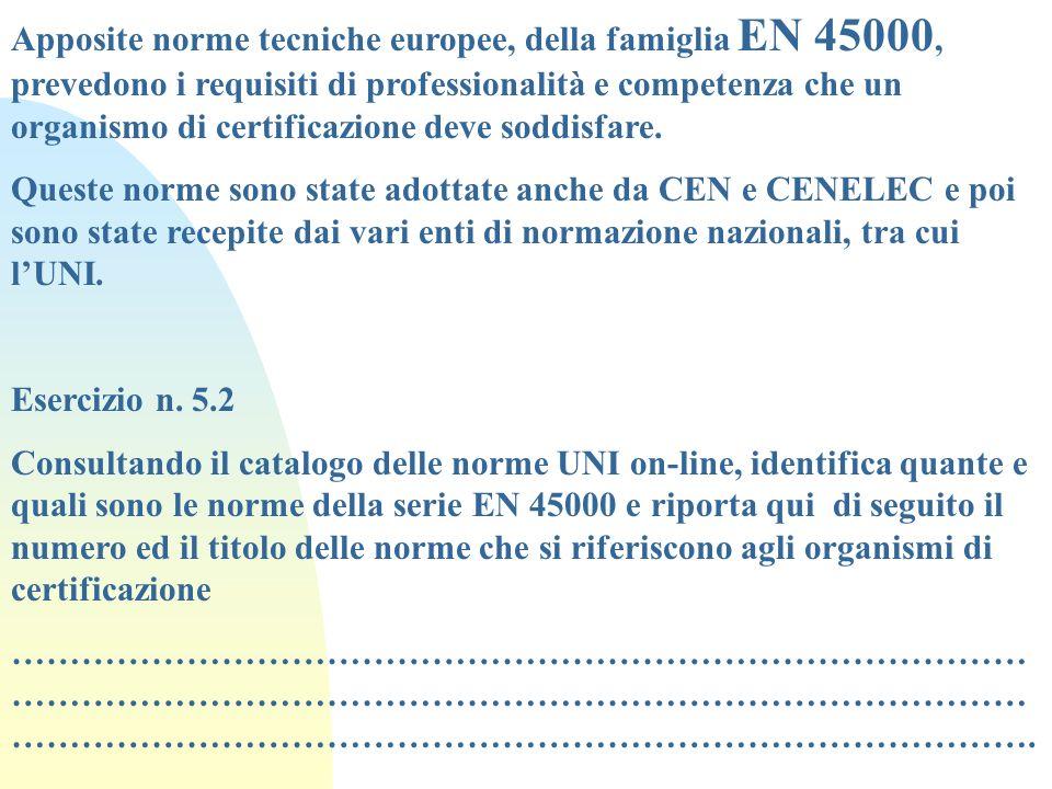 Apposite norme tecniche europee, della famiglia EN 45000, prevedono i requisiti di professionalità e competenza che un organismo di certificazione deve soddisfare.