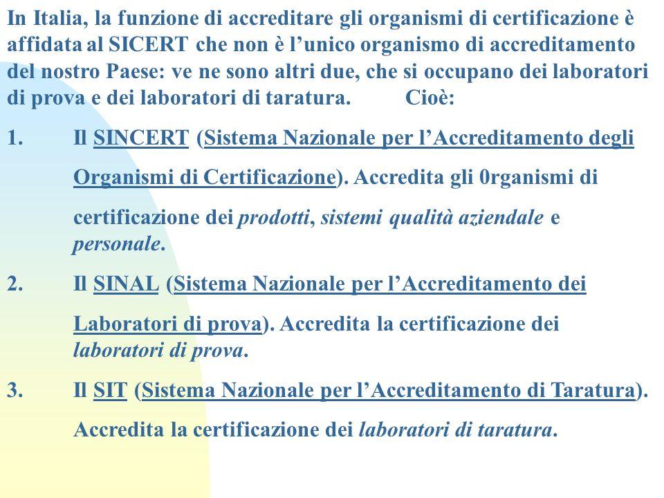 In Italia, la funzione di accreditare gli organismi di certificazione è affidata al SICERT che non è l'unico organismo di accreditamento del nostro Paese: ve ne sono altri due, che si occupano dei laboratori di prova e dei laboratori di taratura. Cioè: