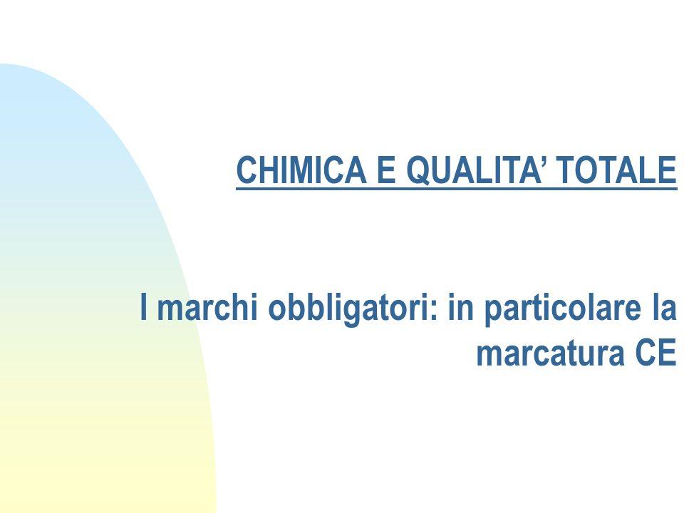 CHIMICA E QUALITA' TOTALE I marchi obbligatori: in particolare la marcatura CE