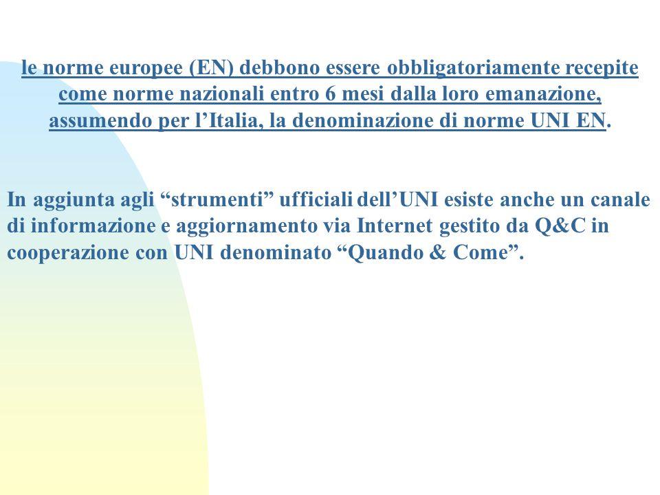 le norme europee (EN) debbono essere obbligatoriamente recepite come norme nazionali entro 6 mesi dalla loro emanazione, assumendo per l'Italia, la denominazione di norme UNI EN.
