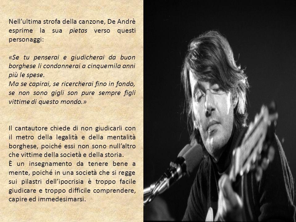 Nell'ultima strofa della canzone, De Andrè esprime la sua pietas verso questi personaggi: