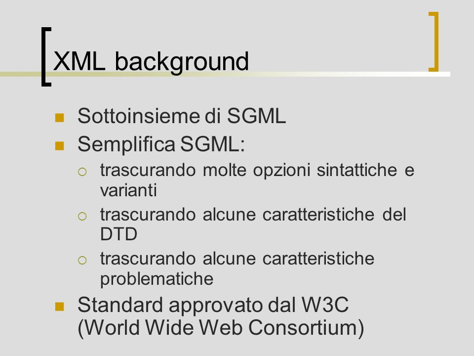 XML background Sottoinsieme di SGML Semplifica SGML: