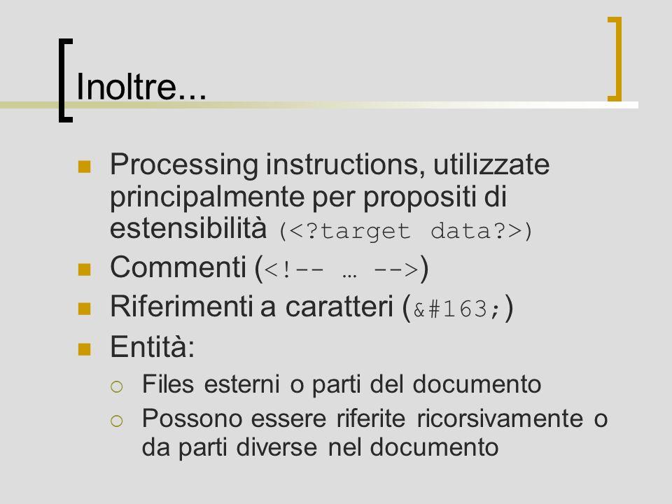 Inoltre... Processing instructions, utilizzate principalmente per propositi di estensibilità (< target data >)
