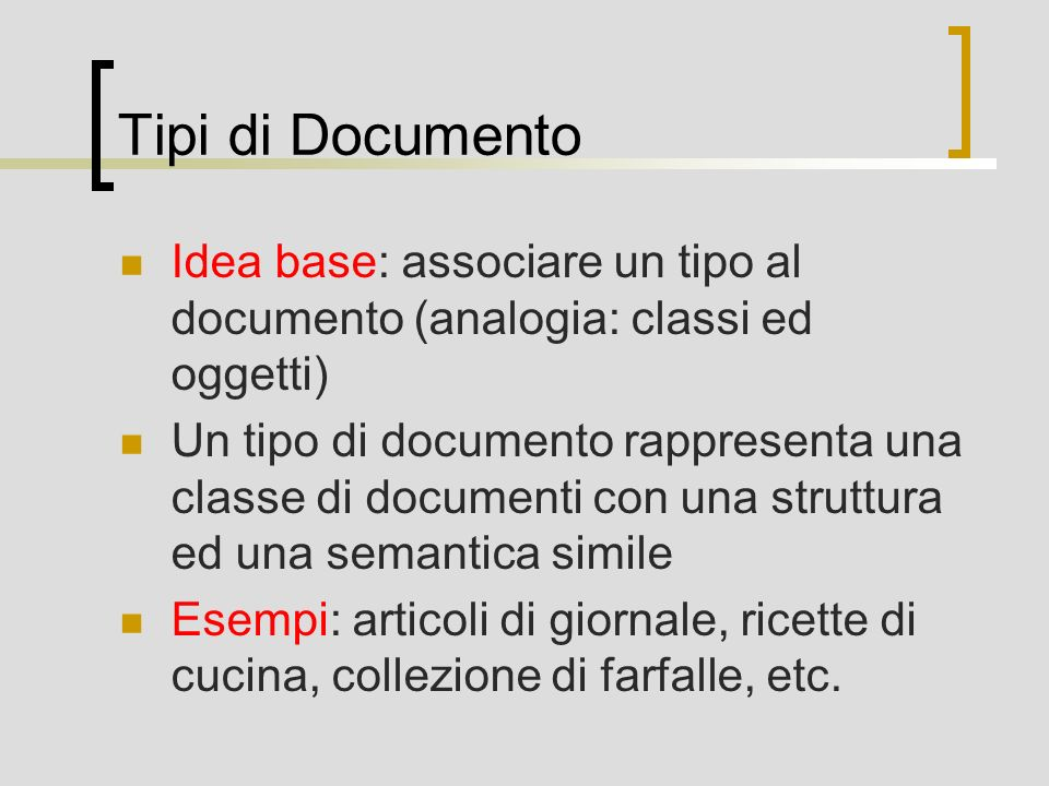 Tipi di Documento Idea base: associare un tipo al documento (analogia: classi ed oggetti)