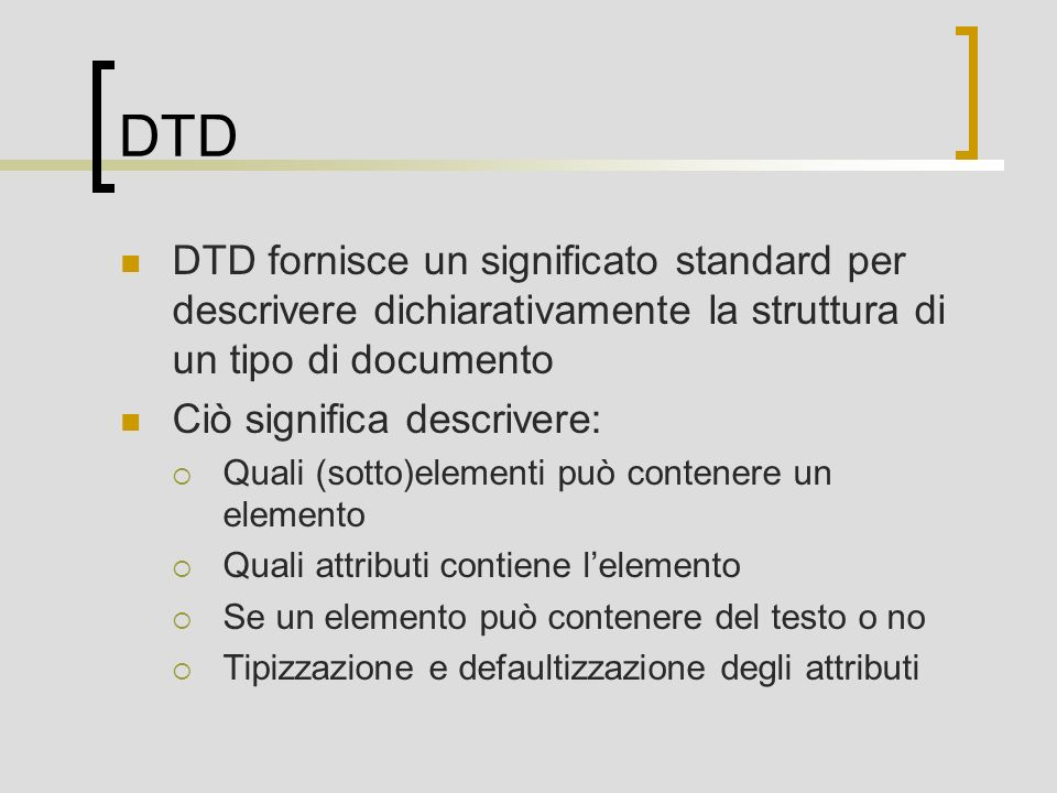 DTD DTD fornisce un significato standard per descrivere dichiarativamente la struttura di un tipo di documento.