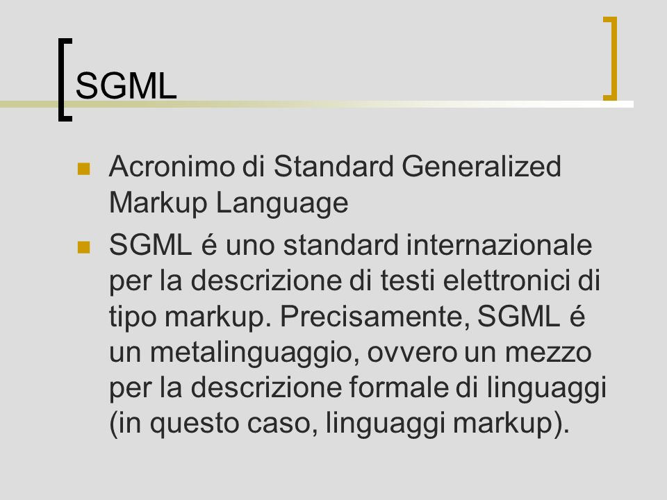 SGML Acronimo di Standard Generalized Markup Language