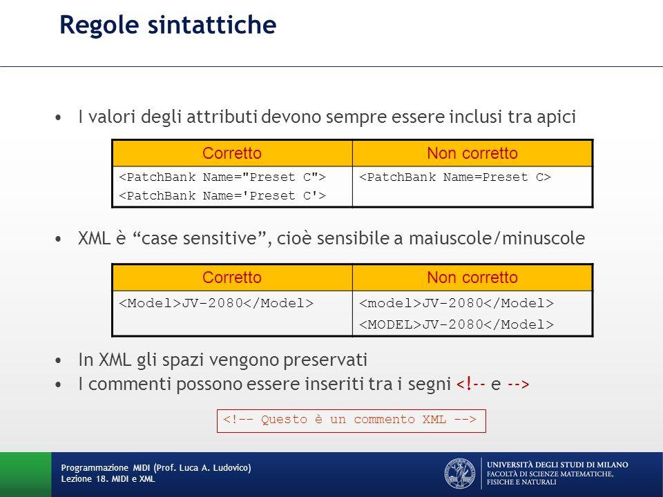 Regole sintattiche I valori degli attributi devono sempre essere inclusi tra apici. XML è case sensitive , cioè sensibile a maiuscole/minuscole.