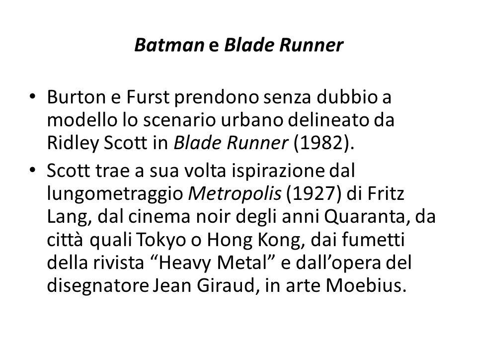 Batman e Blade Runner Burton e Furst prendono senza dubbio a modello lo scenario urbano delineato da Ridley Scott in Blade Runner (1982).