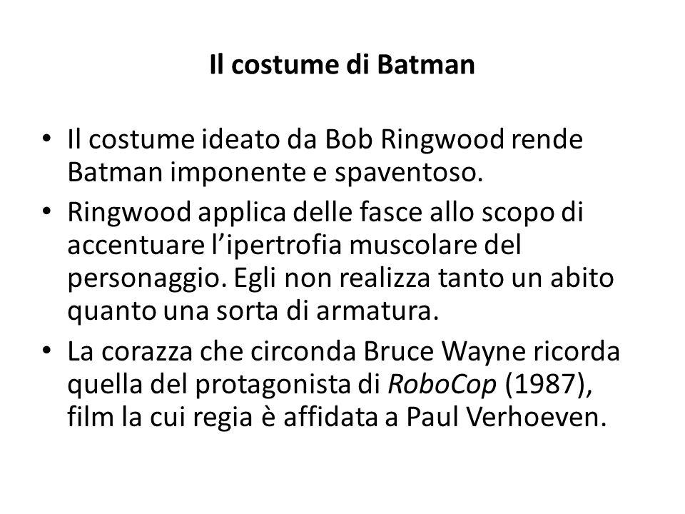 Il costume di Batman Il costume ideato da Bob Ringwood rende Batman imponente e spaventoso.