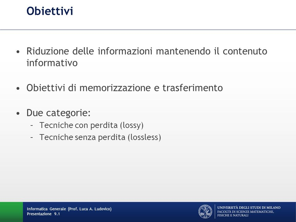 Obiettivi Riduzione delle informazioni mantenendo il contenuto informativo. Obiettivi di memorizzazione e trasferimento.