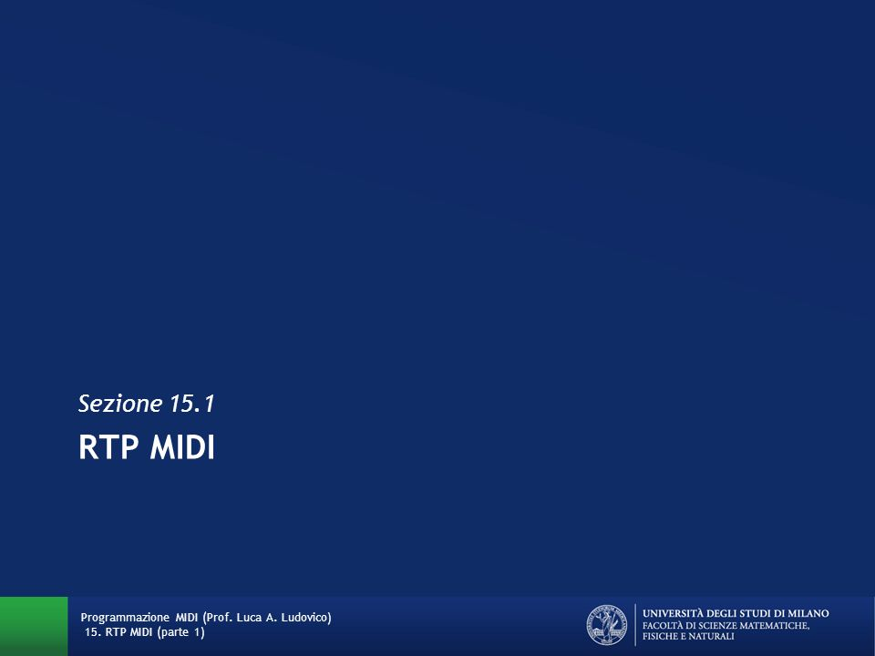 Sezione 15.1 RTP MIDI Programmazione MIDI (Prof. Luca A. Ludovico) 15. RTP MIDI (parte 1)