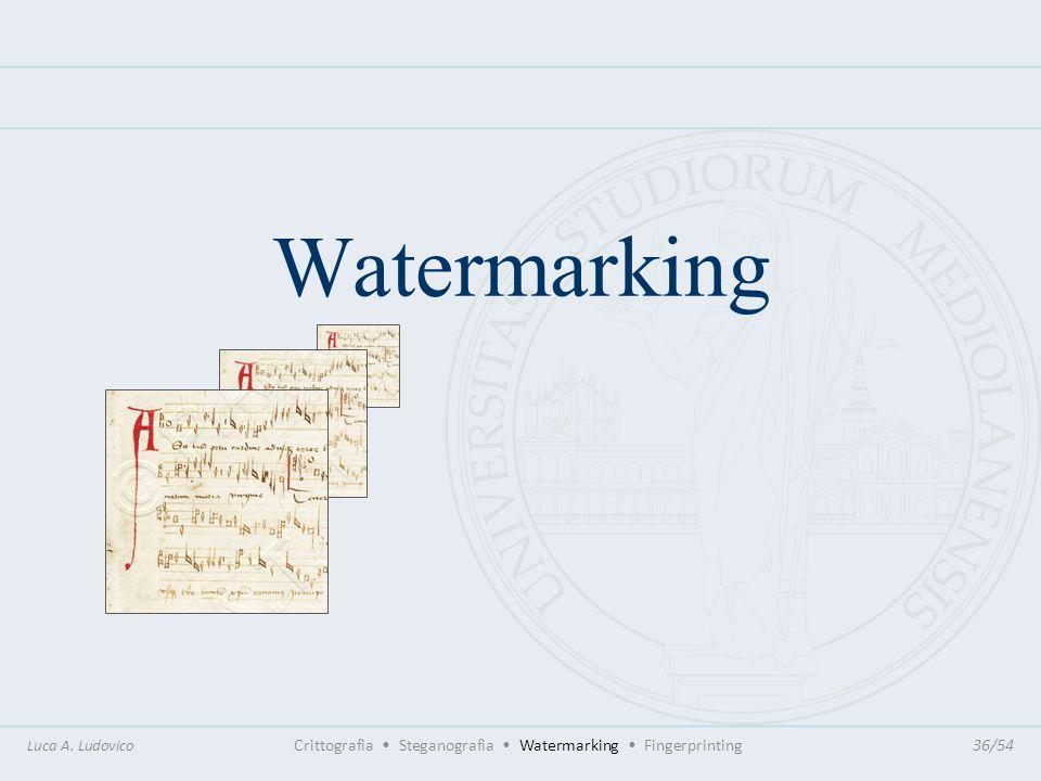 WatermarkingLuca A. Ludovico Crittografia • Steganografia • Watermarking • Fingerprinting 36/54.