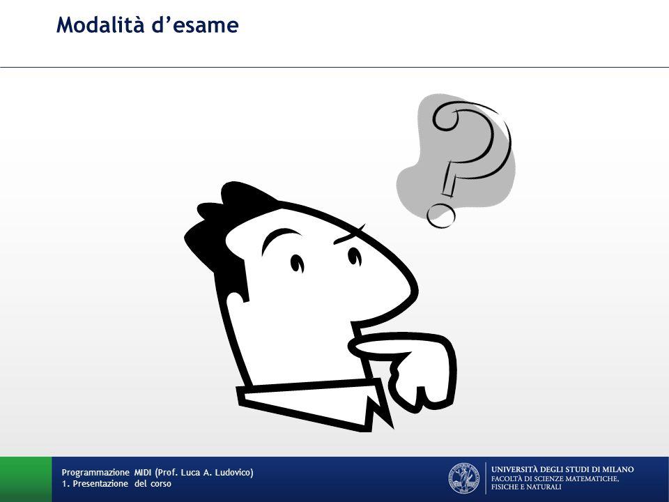 Modalità d'esame Programmazione MIDI (Prof. Luca A. Ludovico) 1. Presentazione del corso