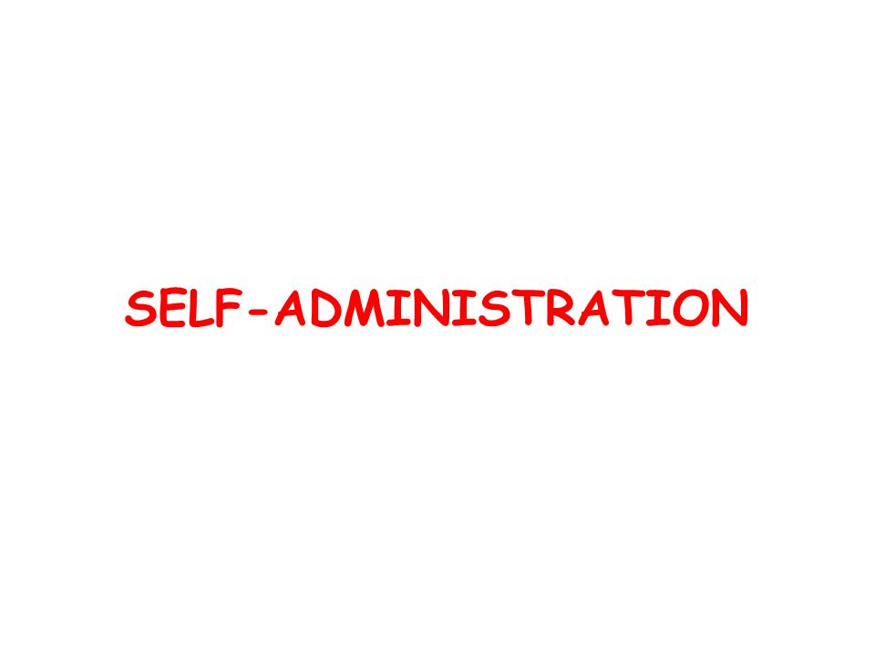 SELF-ADMINISTRATION