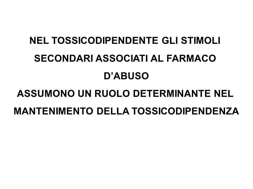 NEL TOSSICODIPENDENTE GLI STIMOLI SECONDARI ASSOCIATI AL FARMACO