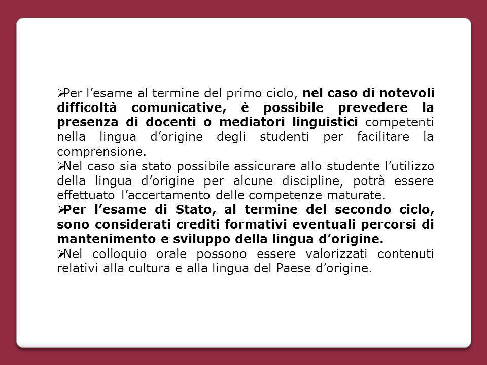 Per l'esame al termine del primo ciclo, nel caso di notevoli difficoltà comunicative, è possibile prevedere la presenza di docenti o mediatori linguistici competenti nella lingua d'origine degli studenti per facilitare la comprensione.