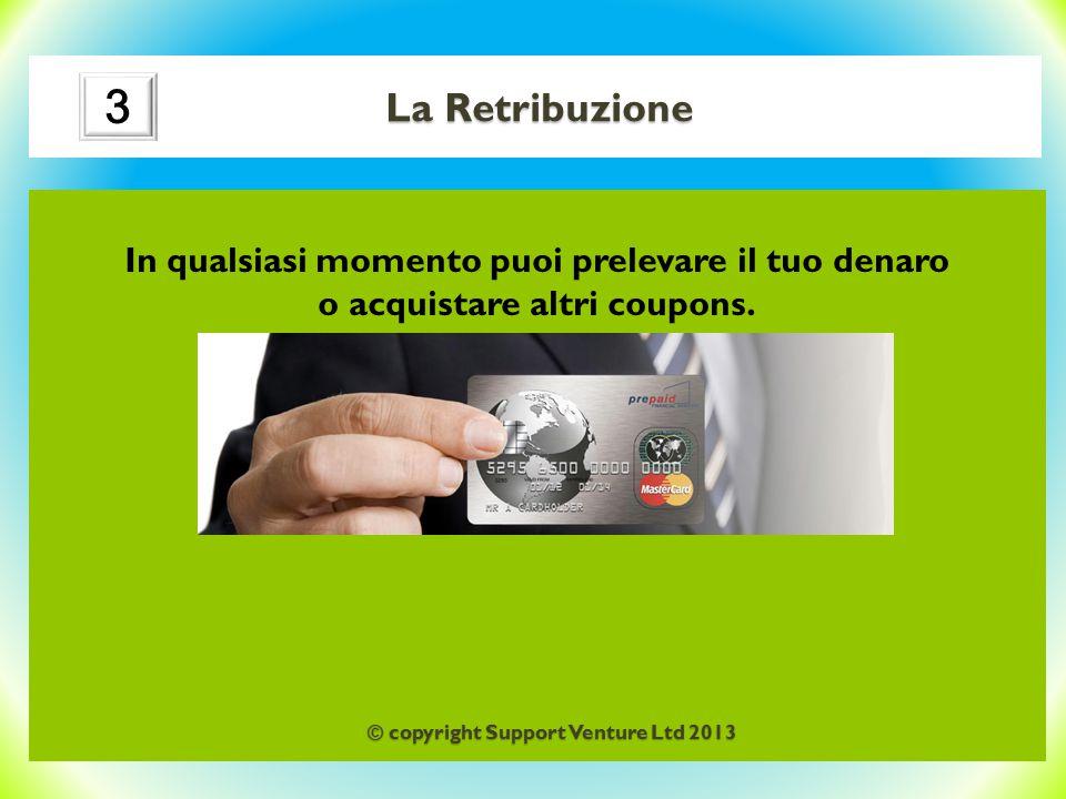 3 La Retribuzione In qualsiasi momento puoi prelevare il tuo denaro