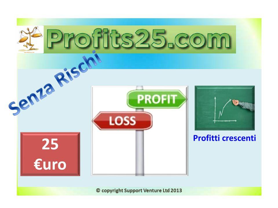 Senza Rischi 25 €uro Profitti crescenti
