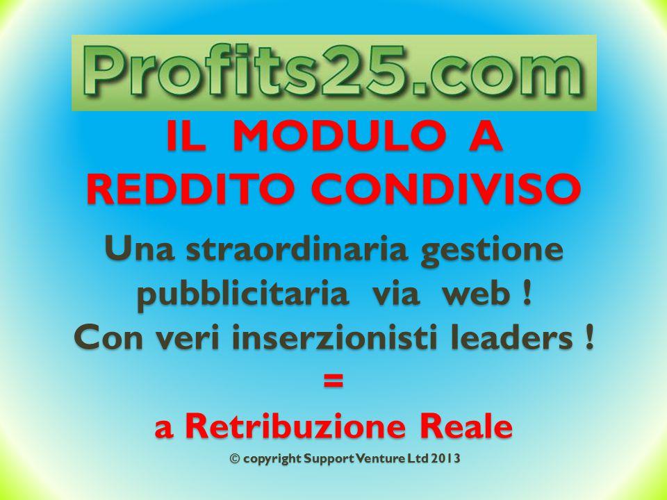 IL MODULO A REDDITO CONDIVISO Una straordinaria gestione pubblicitaria via web ! Con veri inserzionisti leaders ! = a Retribuzione Reale