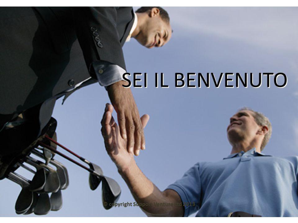 SEI IL BENVENUTO © copyright Support Venture Ltd 2013