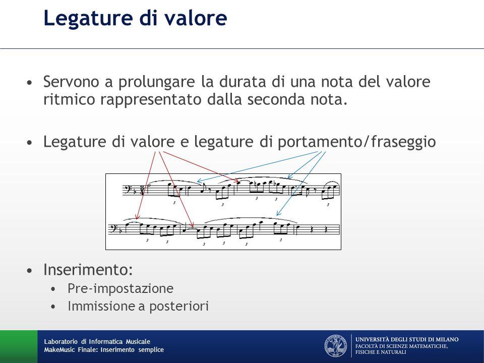 Legature di valoreServono a prolungare la durata di una nota del valore ritmico rappresentato dalla seconda nota.
