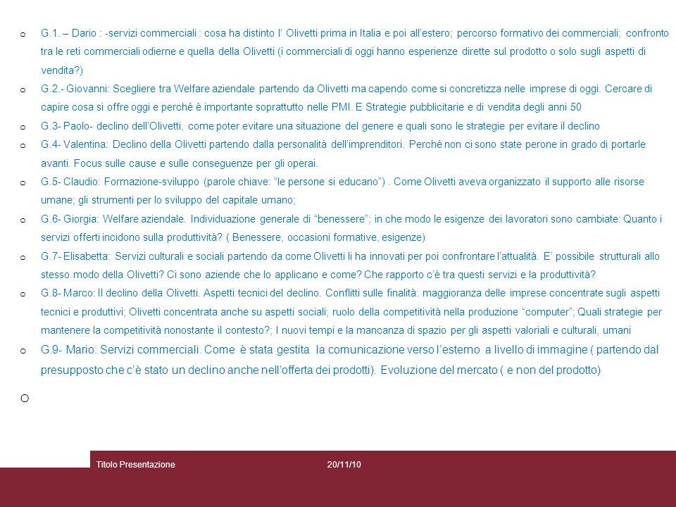 G.1. – Dario : -servizi commerciali : cosa ha distinto l' Olivetti prima in Italia e poi all'estero; percorso formativo dei commerciali; confronto tra le reti commerciali odierne e quella della Olivetti (i commerciali di oggi hanno esperienze dirette sul prodotto o solo sugli aspetti di vendita )