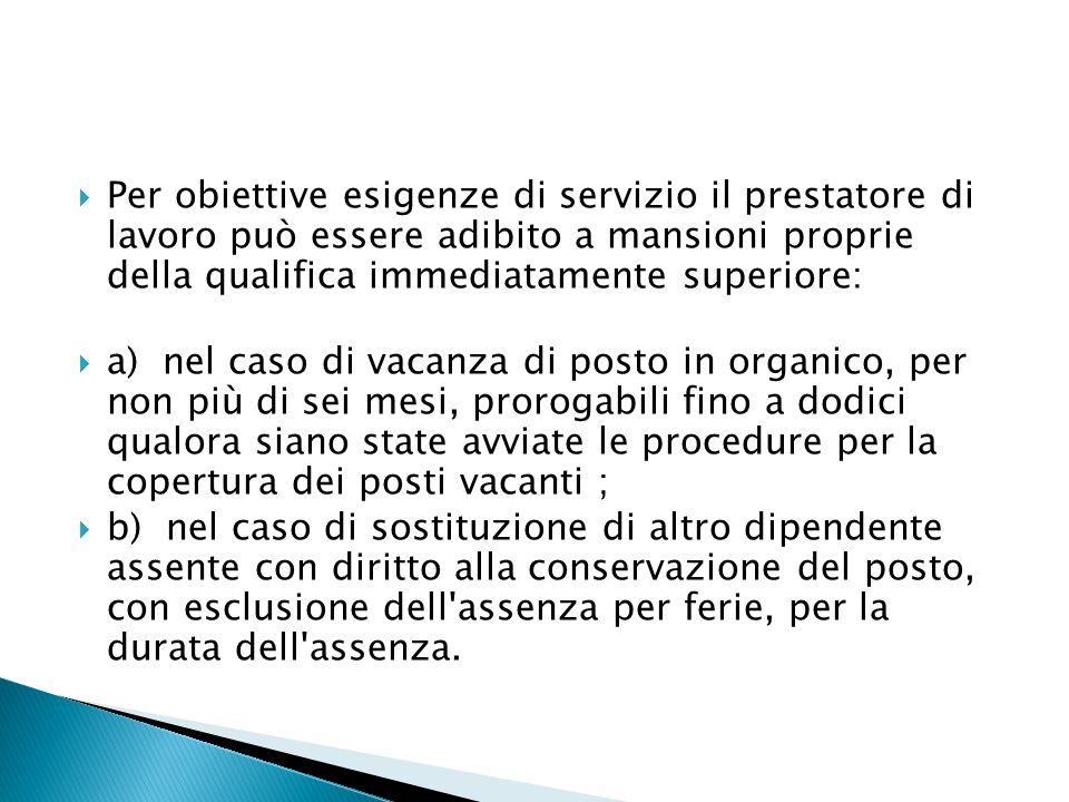 Per obiettive esigenze di servizio il prestatore di lavoro può essere adibito a mansioni proprie della qualifica immediatamente superiore: