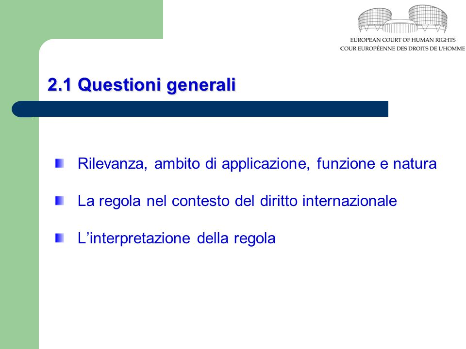 2.1 Questioni generali Rilevanza, ambito di applicazione, funzione e natura. La regola nel contesto del diritto internazionale.
