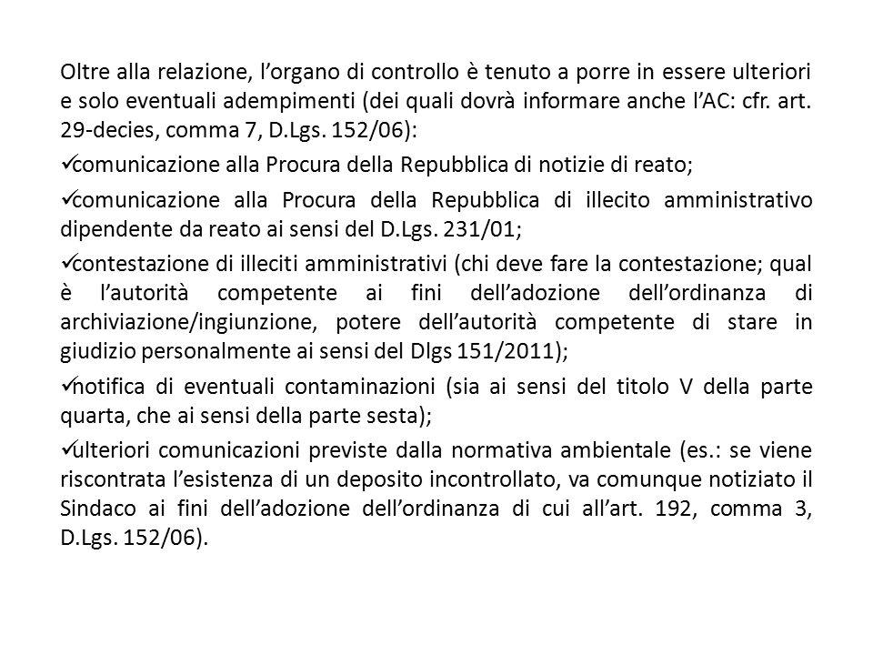 Oltre alla relazione, l'organo di controllo è tenuto a porre in essere ulteriori e solo eventuali adempimenti (dei quali dovrà informare anche l'AC: cfr. art. 29-decies, comma 7, D.Lgs. 152/06):