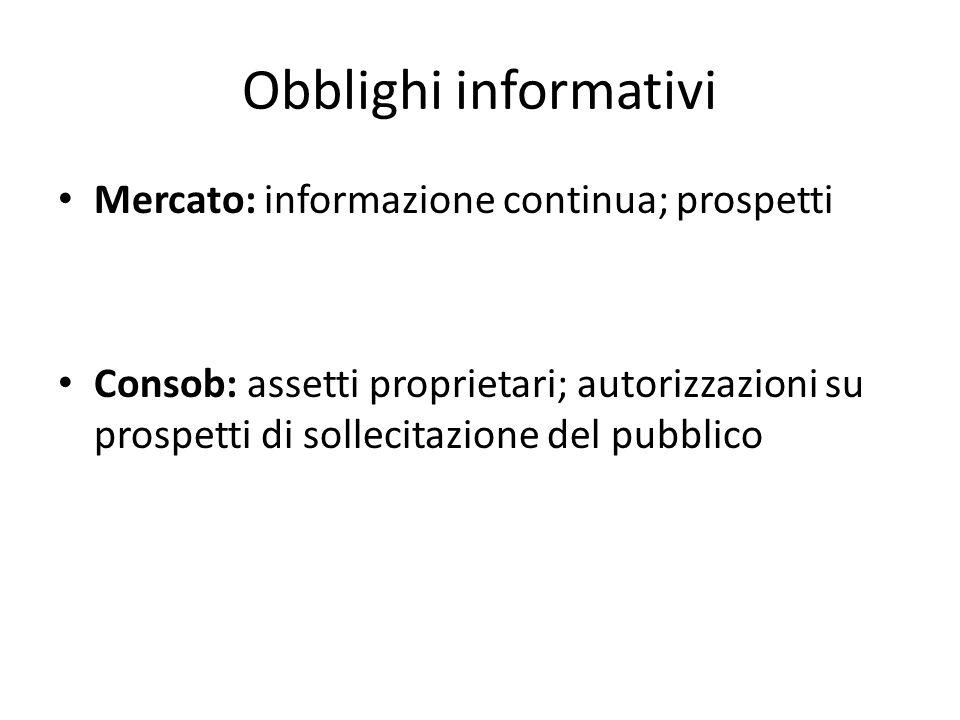 Obblighi informativi Mercato: informazione continua; prospetti