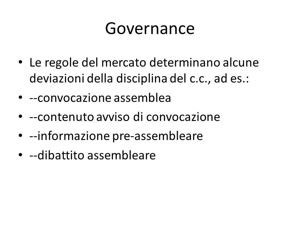 Governance Le regole del mercato determinano alcune deviazioni della disciplina del c.c., ad es.: --convocazione assemblea.