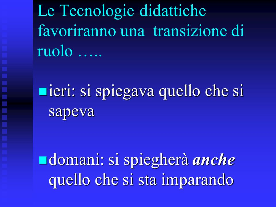 Le Tecnologie didattiche favoriranno una transizione di ruolo …..