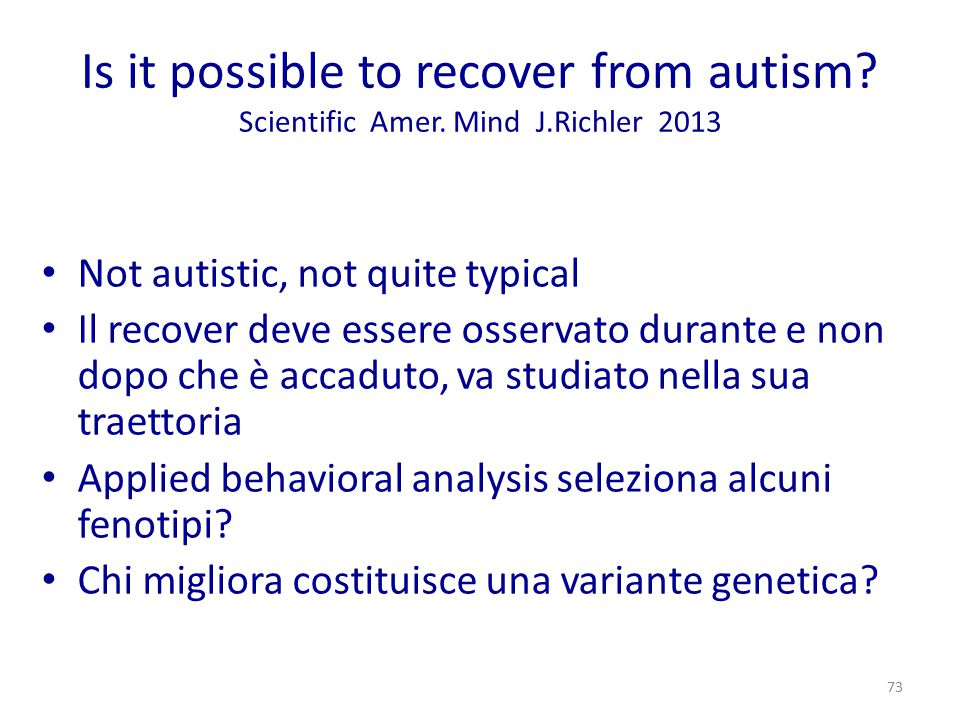 Is it possible to recover from autism. Scientific Amer. Mind J