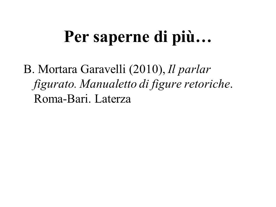 Per saperne di più… B. Mortara Garavelli (2010), Il parlar figurato.