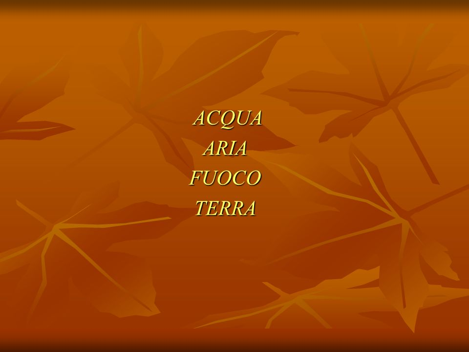 ACQUA ARIA FUOCO TERRA