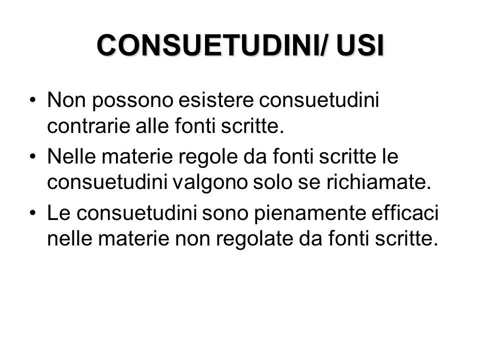 CONSUETUDINI/ USI Non possono esistere consuetudini contrarie alle fonti scritte.