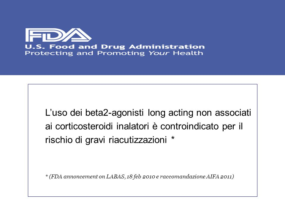L'uso dei beta2-agonisti long acting non associati ai corticosteroidi inalatori è controindicato per il rischio di gravi riacutizzazioni *
