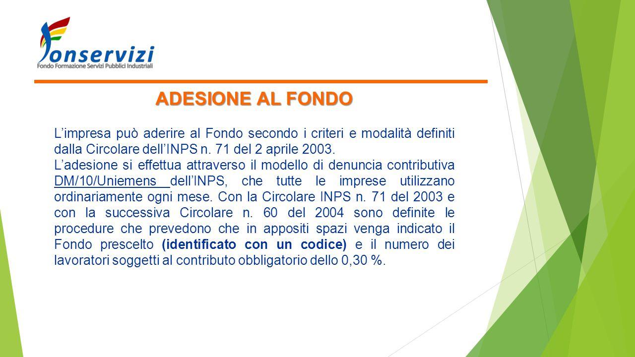 ADESIONE AL FONDO L'impresa può aderire al Fondo secondo i criteri e modalità definiti dalla Circolare dell'INPS n. 71 del 2 aprile 2003.