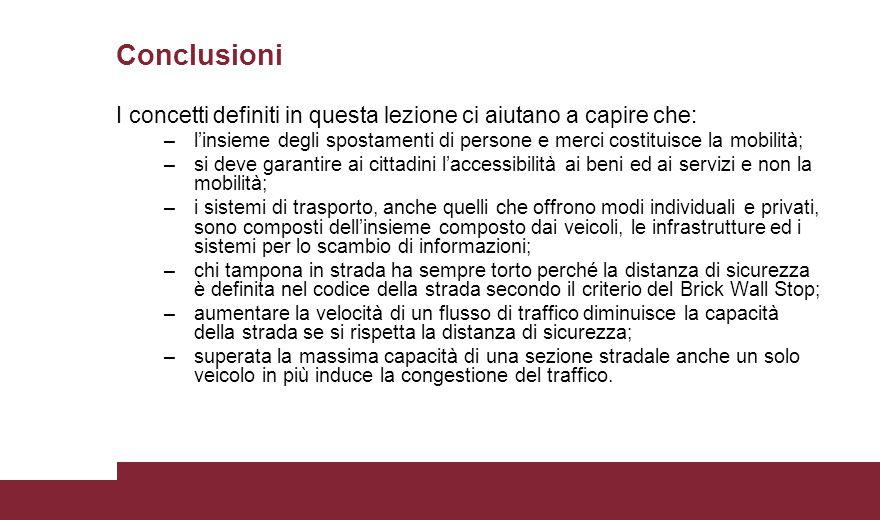 Conclusioni I concetti definiti in questa lezione ci aiutano a capire che: l'insieme degli spostamenti di persone e merci costituisce la mobilità;