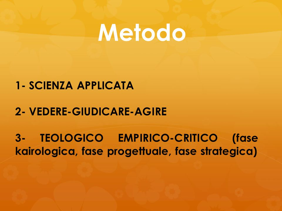 Metodo 1- SCIENZA APPLICATA 2- VEDERE-GIUDICARE-AGIRE