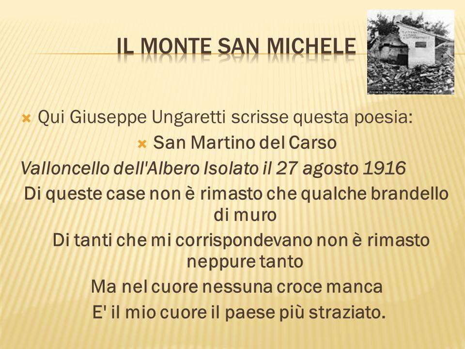 Il monte San Michele Qui Giuseppe Ungaretti scrisse questa poesia: