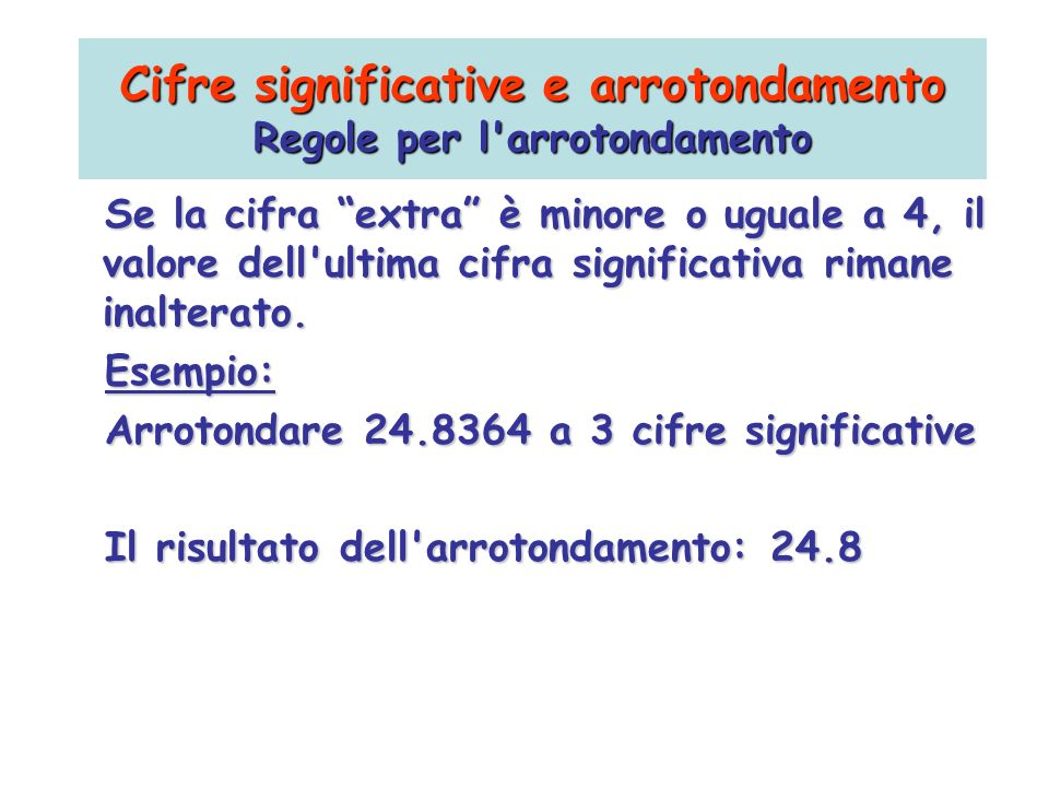 Cifre significative e arrotondamento Regole per l arrotondamento