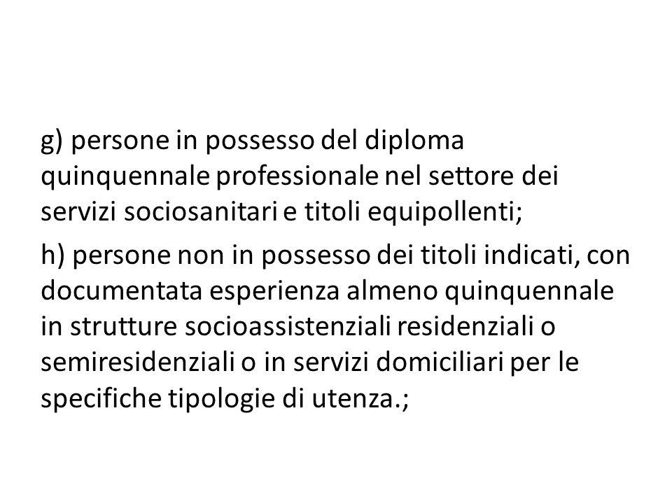 g) persone in possesso del diploma quinquennale professionale nel settore dei servizi sociosanitari e titoli equipollenti;